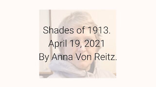 Shades of 1913 April 19, 2021 By Anna Von Reitz