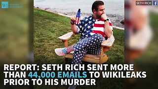Report: Seth Rich Sent More Than 44,000 Emails To WikiLeaks Prior To His Murder - Video