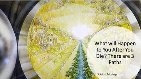 What will Happen to You After You Die? There are 3 Paths