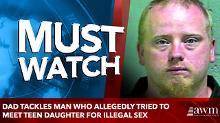 Dad Tackles Man Who Allegedly Tried To Meet Teen Daughter For Illegal Sex - Video