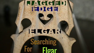 "Searching for Elgar: Episode 2, Season 1 ""Jagged Edge Elgar"" - Video"