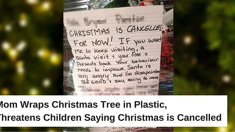 Mom Wraps Christmas Tree in Plastic, Threatens Children Saying Christmas is Cancelled