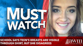 School Says Teen's Breasts Are Visible Through Shirt, But She Disagrees; Who's Right? - Video