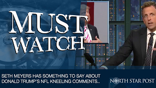Seth Meyers Has Something To Say About Donald Trump's NFL Kneeling Comments.. - Video
