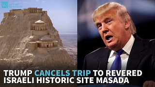 Trump Cancels Trip To Revered Israeli Historic Site Masada - Video