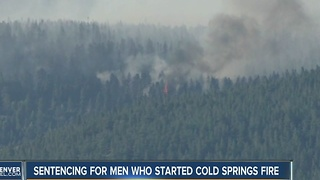 Men who started Cold Springs Fire sentenced