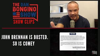 John Brennan is busted. So is Comey - Dan Bongino Show Clips