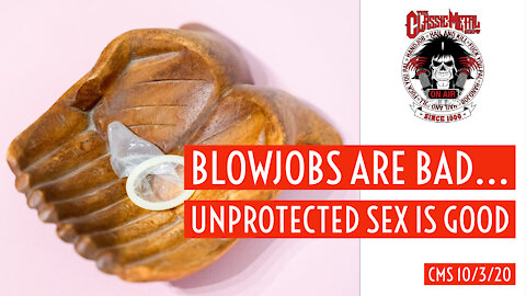 CMS - Blowjobs are Bad... Unprotected Sex Is Good!