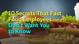 10 Secrets That Fast Food Employees Don't Want You to Know - Video