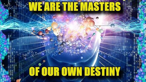 We Are The Masters of Our Own Destiny
