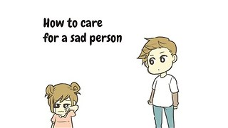 How to Take Care of a Sad Person - Video