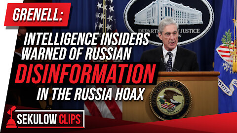 Grenell: Intelligence Insiders Warned of Russian Disinformation in the Russia Hoax