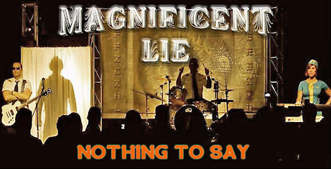 """MAGNIFICENT LIE   """"Nothing To Say"""" music video"""