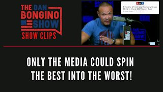 Only The Media Could Spin The Best Into The Worst! - Dan Bongino Show Clips