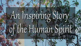 An Inspiring Story of the Human Spirit - Video
