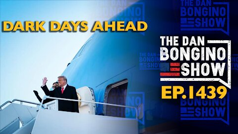 Ep. 1439 Dark Days Ahead - The Dan Bongino Show