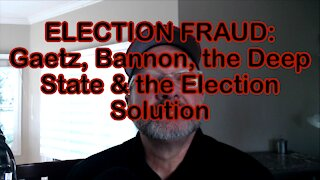 ELECTION FRAUD: Gaetz, Bannon, the Deep State & the Election Solution