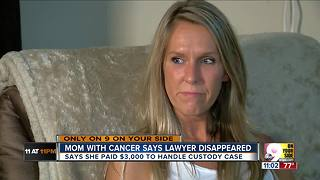 Mother with cancer says lawyer took her money, ghosted