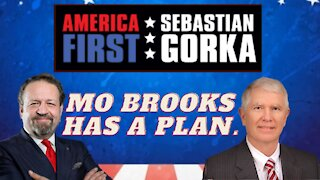 Mo Brooks has a plan. Rep. Mo Brooks with Sebastian Gorka on AMERICA First