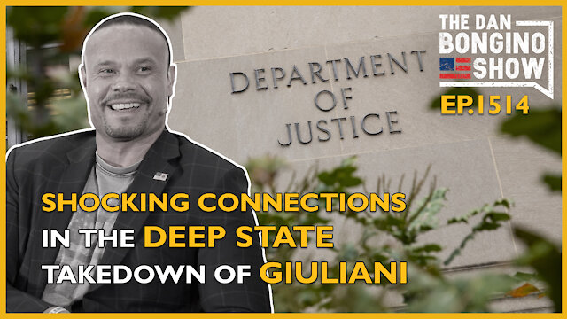 Ep. 1514 Shocking Connections In The Deep State Takedown of Giuliani - The Dan Bongino Show