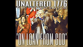 UNALTERED 1776 PODCAST - ON LOAN FROM GOD