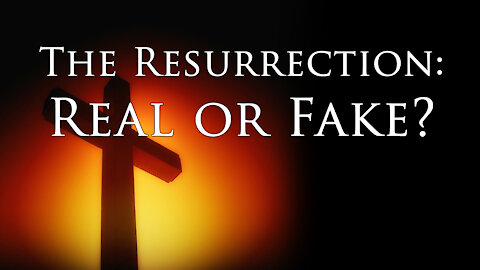 Was Jesus' Resurrection Real or Faked?