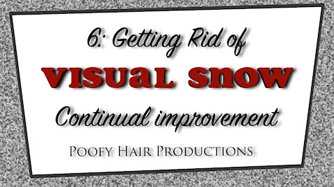 6: Getting Rid of Visual Snow, Continual Improvement