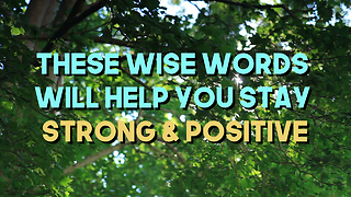 These Wise Words Will Help You Stay Strong & Positive - Video