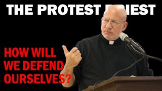 How Will We Defend Ourselves? | THE PROTEST PRIEST