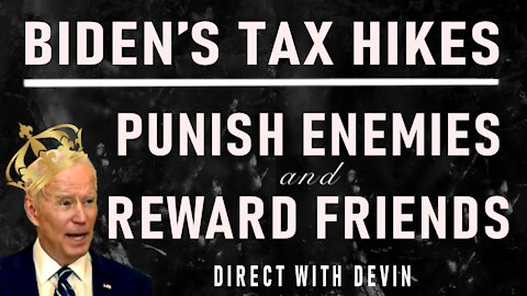 Direct with Devin: Biden's Tax Hikes Punish Enemies and Reward Friends