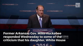 Mike Huckabee Speaks Out Following Attack: My Daughter 'Deserves Better' - Video