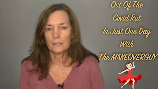 Are You In The Covid Rut? : A MAKEOVERGUY® Makeover