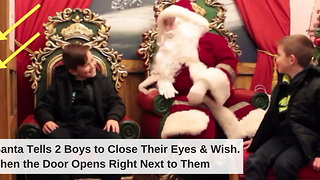 Santa Tells 2 Boys to Close Their Eyes & Wish. Then the Door Opens Right Next to Them - Video