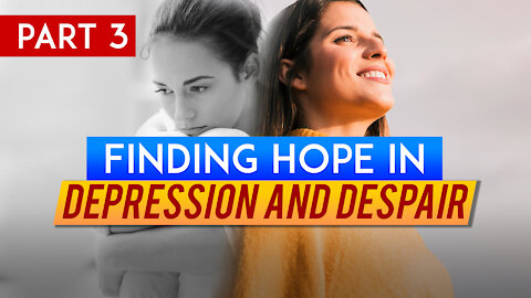 Finding Hope in Depression and Despair (Part 3)