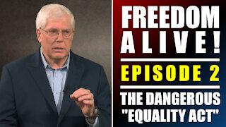 "The Dangerous ""Equality Act"" - Freedom Alive™ Episode 2"