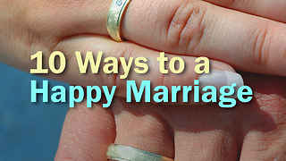 10 Ways to a Happy Marriage - Video