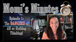 Momi's Minutes Episode 1 The Dangers of All or Nothing Thinking