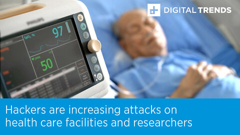 Hackers are increasing attacks on health care facilities and researchers