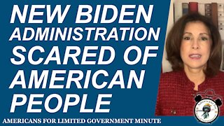 New Biden Administration Scared of American People