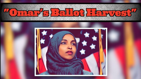 Undercover Video Of Alleged Ballot Harvesting Scheme Linked To Ilhan Omar