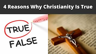 4 Reasons Why Christianity Is True