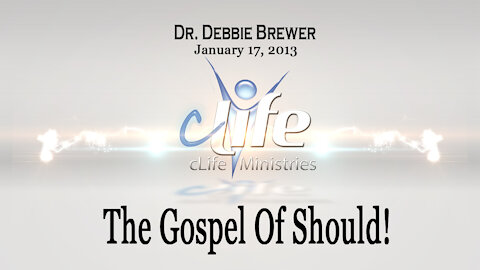 """The Gospel OF Should!"" Debbie Brewer January 17, 2013"