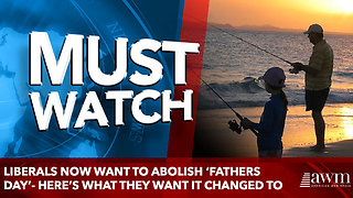 Liberals Now Want To Abolish 'Fathers Day'- Here's What They Want It Changed To - Video