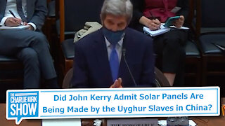 Did John Kerry Admit Solar Panels Are Being Made by the Uyghur Slaves in China?
