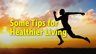 Some Tips for Healthier Living... - Video