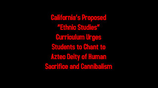 "California's ""Ethnic Studies"" Curriculum Asks Students to Chant to Aztec Deity of Human Sacrifice"