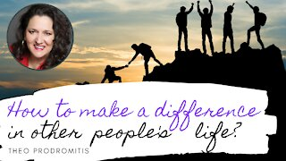 HOW TO MAKE A DIFFERENCE IN PEOPLE'S LIVES?