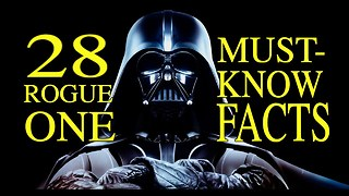 28 Star Wars: Rogue One Facts You Should Know - Video