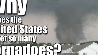 Why does the United States get so many tornadoes? - Video