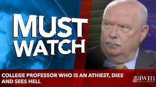 College Professor who is an athiest, Dies And Sees Hell - Video